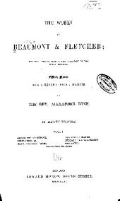 The Works of Beaumont & Fletcher: The Text Formed from a New Collation of the Early Editions, Volume 1