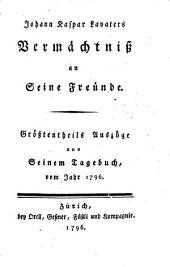 Vermächtniss an seine Freunde: grösstentheils Auszüge aus seinem Tagebuch von 1796
