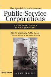 The Special Law Governing Public Service Corporations: And All Others Engaged in Public Employment