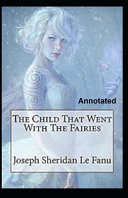 The Child That Went With The Fairies Annotated