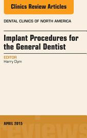 Implant Procedures for the General Dentist, An Issue of Dental Clinics of North America, E-Book