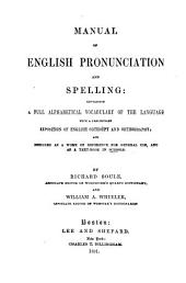 Manual of English Pronunciation and Spelling: Containing a Full Alphabetical Vocabulary of the Language with a Preliminary Exposition of English Orthoëpy and Orthography