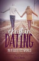 Christian Dating in a Godless World PDF