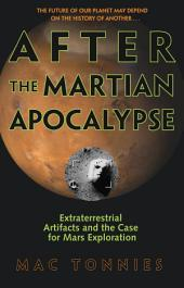 After the Martian Apocalypse: Extraterrestrial Artifacts and the Case for Mars Exploration
