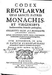 Codex regularum quas Sancti Patres Monachis, et Virginibus sanctimonialibus seruandas praescripsere