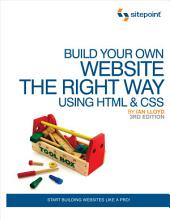 Build Your Own Website The Right Way Using HTML & CSS: Start Building Websites Like a Pro!, Edition 3