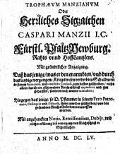 Trophaeum Manzianum oder herrliches Sigzaichen Casparii Manzii ...: mit gründtlicher Anzaigung, daß dasjenige, was er den erarmbten und durch das laydige vergangene Kriegswesen verderbten Schuldnern in seinem Patrocinio und conflictu Censuali zum besten geschriben ... hingegen das jenige so D. Pflaumer in seinem Fero Patrocinio ... ihme zuwider geschriben von den gesambten ReichsStänden verworffen worden : mit angehenckten Notis ...