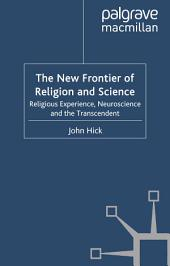 The New Frontier of Religion and Science: Religious Experience, Neuroscience and the Transcendent