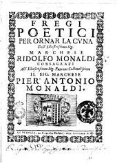 Fregi poetici per ornar la cuna dell'illustrissimo sig. marchese Ridolfo Monaldi consacrati all'illustrissimo sig. patrone colendissimo il sig. marchese Pier Antonio Monaldi