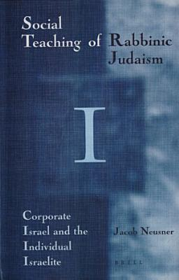 The social teaching of Rabbinic Judaism  1  Corporate Israel and the individual Israelite PDF