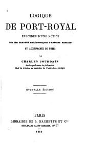 Logique de Port-Royal: précédée d'une notice sur les travaux philosophiques