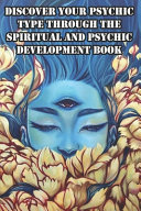 Discover Your Psychic Type Through The Spiritual And Psychic Development Book PDF
