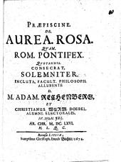De aurea rosa quam Rom. Pontifex quotannis consecrat