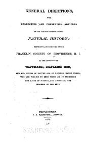 General directions for collecting and preserving articles in the various departments of natural history: respectfully submitted by the Franklin society of Providence, R.I. to the attention of travellers, seafaring men, and all lovers of nature and of nature's handyworks, who are willing to lend their aid in promoting the cause of science, and advancing the progress of the arts