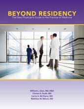 Beyond Residency: The New Physician's Guide to the Practice of Medicine