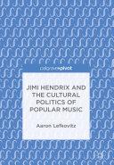 Jimi Hendrix and the Cultural Politics of Popular Music