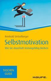 Selbstmotivation: Wie Sie dauerhaft leistungsfähig bleiben