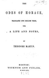 The Odes of Horace: Translated Into English Verse with a Life and Notes