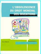 L'Obsolescence Du Droit Mondial Des Inventions, La Necessite D'Une Ethique de L'Innovation