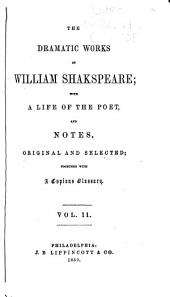 The dramatic works of William Shakespeare: with a life of the poet, and notes, original and selected, together with a copious glossary