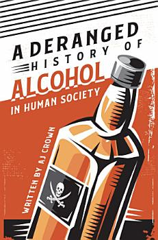 A Deranged History of Alcohol in Human Society PDF
