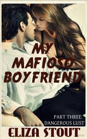 Dangerous Lust: My Mafioso Boyfriend, Part 3