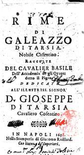 Rime di Galeazzo di Tarsia. Nobile Cosentino. Raccolte del cavalier Basile dell' Accademia de gli Otiosi detto il Pigro ..