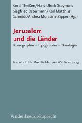 Jerusalem und die Länder: Ikonographie - Topographie - Theologie (FS Max Küchler)
