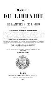 Manuel du libraire et de l'amateur de livres: contenant 10. Un nouveau dictionnaire bibliographique ... 20. Une table en forme de catalogue raisonné ...