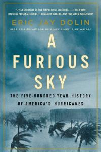 A Furious Sky  The Five Hundred Year History of America s Hurricanes Book