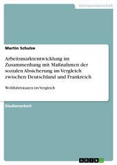 Arbeitsmarktentwicklung im Zusammenhang mit Maßnahmen der sozialen Absicherung im Vergleich zwischen Deutschland und Frankreich: Wohlfahrtstaaten im Vergleich
