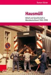Hausmüll: Abfall und Gesellschaft in Westdeutschland 1945–1990