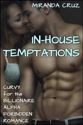In-House Temptations (Curvy for the Billionaire Alpha Forbidden Romance)
