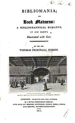 The Bibliomania  or  Book madness  containing some account of the history  symptoms and cure of this fatal disease  In an epistle addressed to Richard Heber PDF