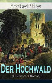 Der Hochwald (Historischer Roman) - Vollständige Ausgabe: Scheiternde Liebesgeschichte vor der Kulisse des Dreißigjährigen Krieges