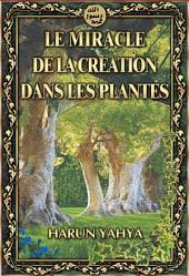 LE MIRACLE DE LA CREATION DANS LES PLANTES