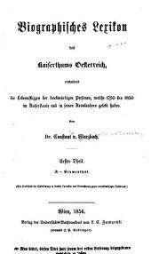 Biographisches lexikon des kaiserthums Oesterreich: enthaltend die lebensskizzen der denkwürdigen personen, welche seit 1750 in den österreichischen kronländern geboren wurden oder darin gelebt und gewirkt haben, Band 1