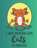 I Just Freaking Love Cats