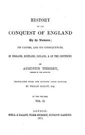 History of the Conquest of England by the Normans: Its Causes, and Its Consequences, in England, Scotland, Ireland, & on the Continent, Volume 2