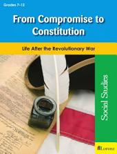From Compromise to Constitution: Life After the Revolutionary War