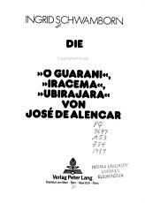Die Brasilianischen Indianerromane  O Guarani    Iracema    Ubirajara  von Jos   de Alencar PDF