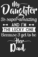 My Daughter Is Super Amazing And I M The Lucky One Because I Get To Be Her Dad Book PDF