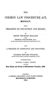 The Common Law Procedure Act, 1854: With Treatises on Injunction and Relief, Also a Treatise on Inspection and Discovery