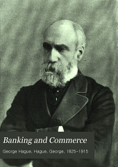 Banking and Commerce: A Practical Treatise for Bankers and Men of Business, Together with the Author's Experiences of Banking Life in England and Canada During Fifty Years