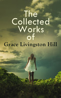 The Collected Works of Grace Livingston Hill PDF