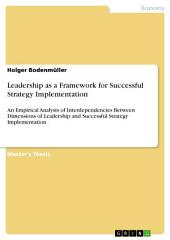 Leadership as a Framework for Successful Strategy Implementation: An Empirical Analysis of Interdependencies Between Dimensions of Leadership and Successful Strategy Implementation