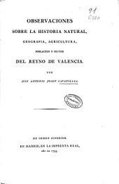 Observaciones sobre la Historia natural, geografía, agricultura, población y frutos del Reyno de Valencia: Volumen 1