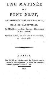 Une Matinée du Pont Neuf: divertissement-Parade en un acte ; mêlé de vaudevilles
