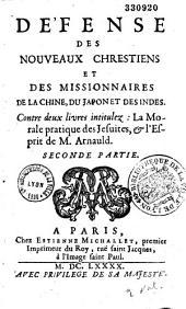 """Defense des nouveaux chrestiens et des missionnaires de la Chine, du Japon et des Indes, contre deux livres intitulèz """"la Morale pratique des Jésuites"""" et """"l'Esprit de M. Arnauld"""""""