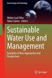 Sustainable Water Use and Management: Examples of New Approaches and Perspectives